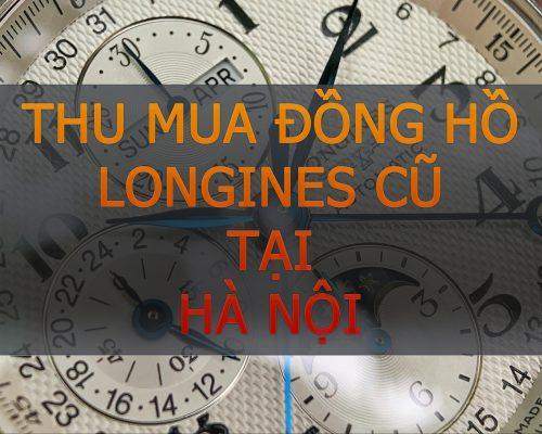 Thu mua đồng hồ longines cũ tại hà nội